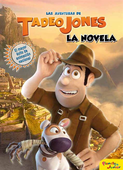 Las Aventuras De Tadeo Jones La Novela
