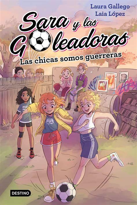 Las Chicas Somos Guerreras Sara Y Las Goleadoras 2