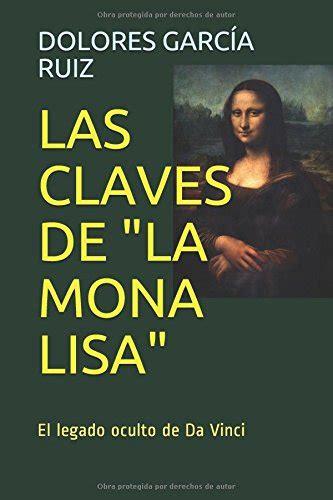 Las Claves De La Mona Lisa El Legado Oculto De Da Vinci
