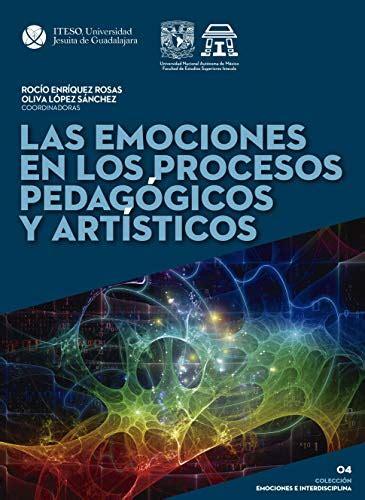 Las Emociones En Los Procesos Pedagogicos Y Artisticos Coleccio N Emociones E Interdisciplina
