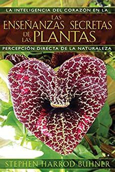 Las Ensenanzas Secretas De Las Plantas La Inteligencia Del Corazon En La Percepcion Directa De La Naturaleza Spanish Edition