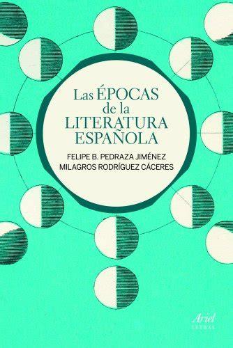 Las Epocas De La Literatura Espanola Ariel Letras