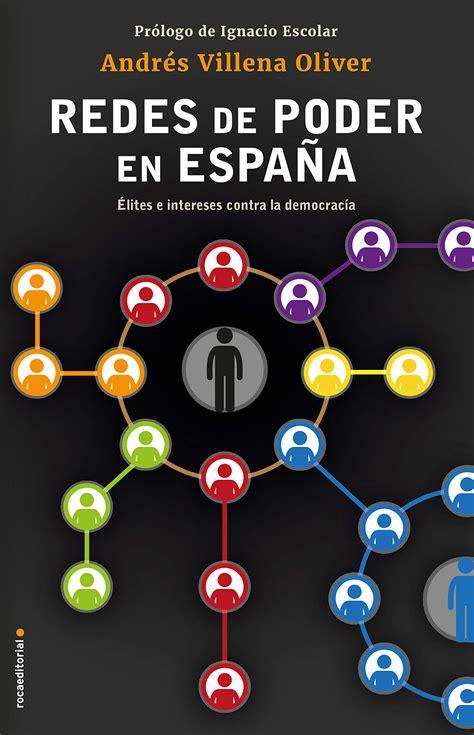 Las Redes De Poder En Espana Elites E Intereses Contra La Democracia Eldiario Es