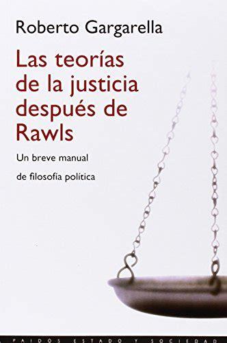 Las Teorias De La Justicia Despues De Rawls Un Breve Manual De Filosofia Politica Estado Y Sociedad
