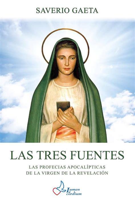 Las Tres Fuentes Las Profecias Apocalipticas De La Virgen De La Revelacion