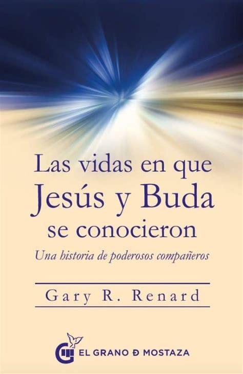 Las Vidas En Que Jesus Y Buda Se Conocieron Una Historia De Poderosos Companeros
