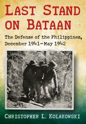 Last Stand on Bataan: The Defense of the Philippines, December 1941-May 1942