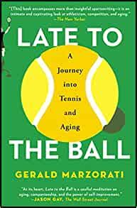 Late To The Ball A Journey Into Tennis And Aging English Edition