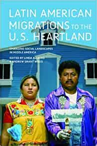 Latin American Migrations To The U S Heartland Changing Social Landscapes In Middle America Working Class In American History