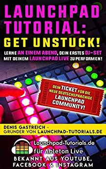 Launchpad Tutorial Get Unstuck Lerne An Einem Abend Dein Erstes Dj Set Mit Deinem Launchpad Live Zu Performen German Edition