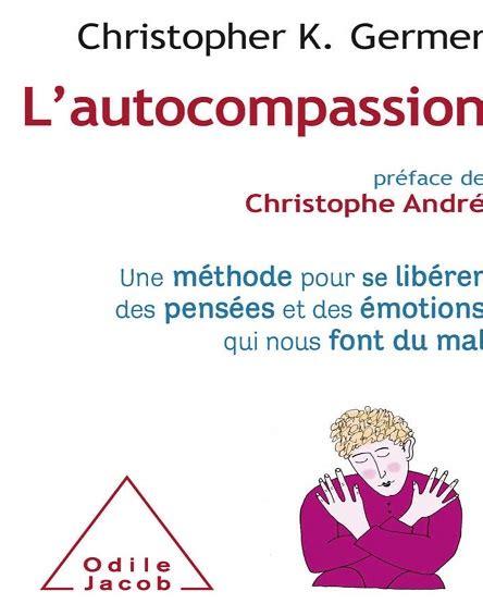 Lautocompassion Une Methode Pour Se Liberer Des Pensees Et Des Emotions Qui Nous Font Du Mal