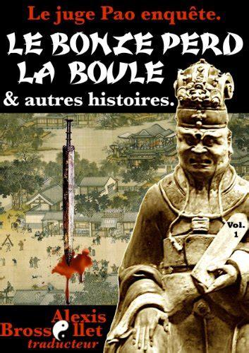 Le Bonze Perd La Boule And Autres Histoires Policieres De Chine Le Juge Pao Enquete Vol 1