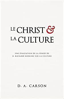 Le Christ Et La Culture Christ And Culture Revisited Une Evaluation De La Pensee De H Richard Niebuhr Sur La Culture