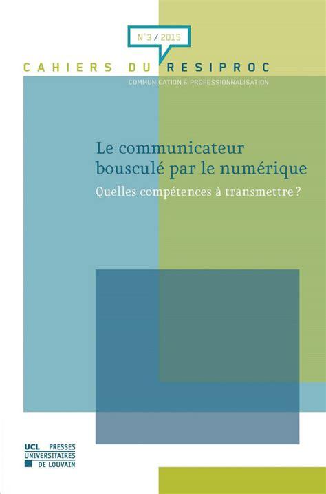 Le Communicateur Bouscule Par Le Numerique Quelles Competences A Transmettre