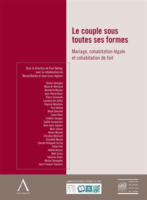 Le Couple Sous Toutes Ses Formes Mariage Cohabitation Legale Cohabitation De Fait Droit Belge