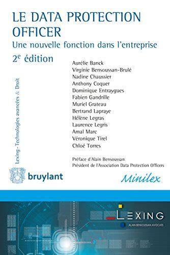 Le Data Protection Officer Une Fonction Nouvelle Dans Lentreprise Lexing Technologies Avancees And Droit