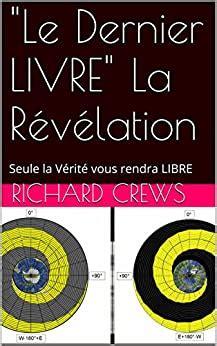 Le Dernier Livre La Revelation Seule La Verite Vous Rendra Libre