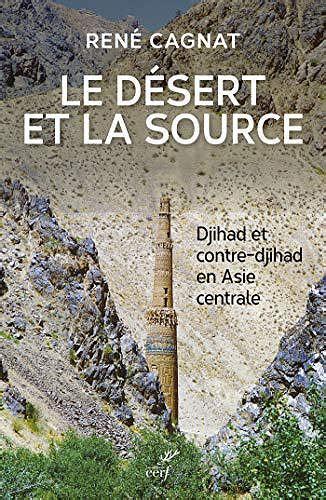 Le Desert Et La Source Djihad Et Contre Djihad En Asie Centrale
