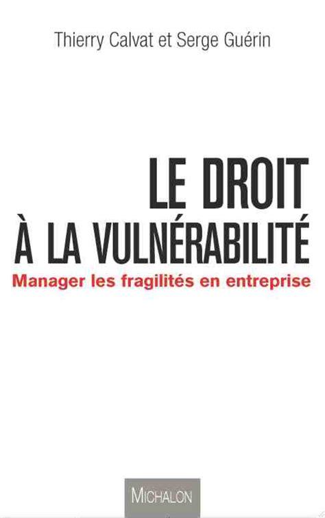 Le Droit A La Vulnerabilite Manager Les Fragilites En Entreprise