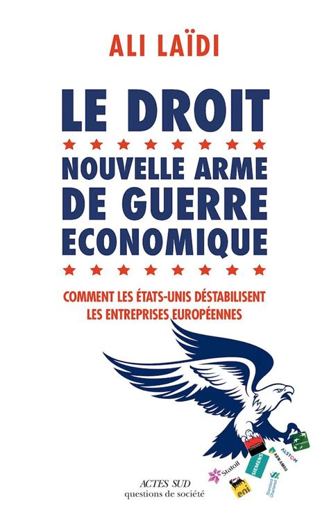 Le Droit Nouvelle Arme De Guerre Economique Comment Les Etats Unis Destabilisent Les Entreprises Europeennes Essais Sciences Humaines Et Politiques