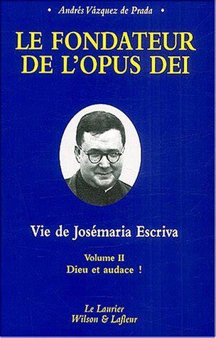 Le Fondateur De Lopus Dei Vie De Josemaria Escriva Tome 2 Dieu Et Audace