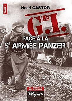 Le G I Face A La 5e Armee Panzer Ouvrage De Reference Sur La Deuxieme Guerre Mondiale La Bataille Des Ardennes