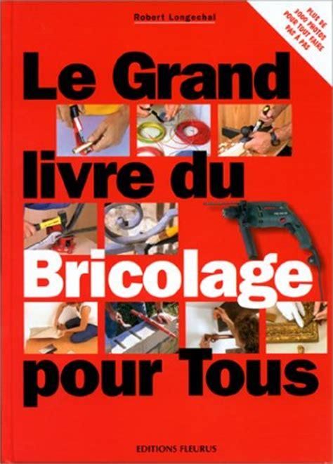 Le Grand Livre Du Bricolage Pour Tous