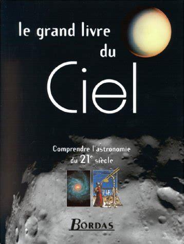 Le Grand Livre Du Ciel Comprendre L Astronomie Du Xxieme Siecle