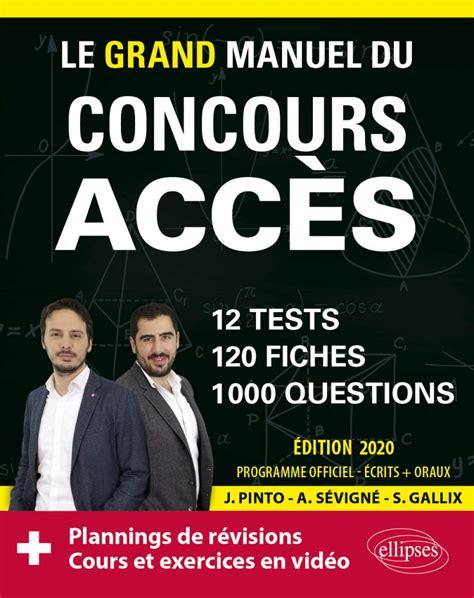 Le Grand Manuel Du Concours Acces Ecrits Oraux 120 Fiches 12 Tests 1000 Questions Corriges En Video Edition 2019