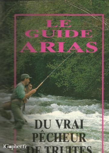 Le Guide Arias du vrai pêcheur de truites