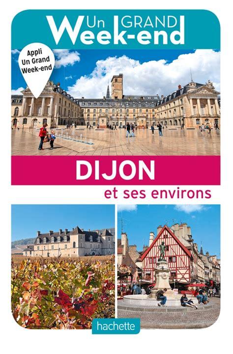Le Guide Un Grand Week End A Dijon