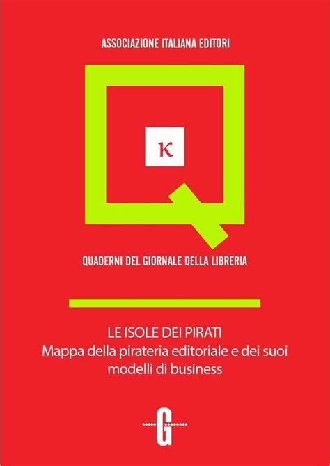 Le Isole Dei Pirati Mappa Della Pirateria Editoriale E Dei Suoi Modelli Di Business Italian Edition
