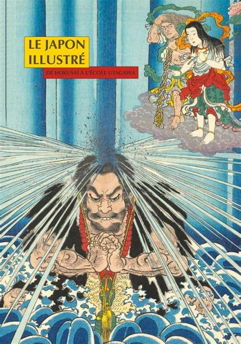Le Japon Illustre De Hokusai A L Ecole Utagawa