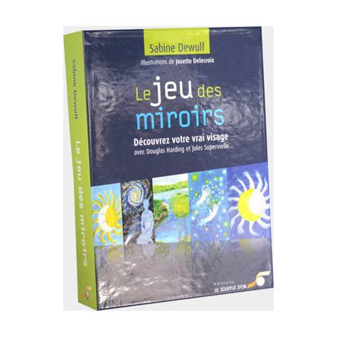 Le Jeu Des Miroirs Decouvrez Votre Vrai Visage