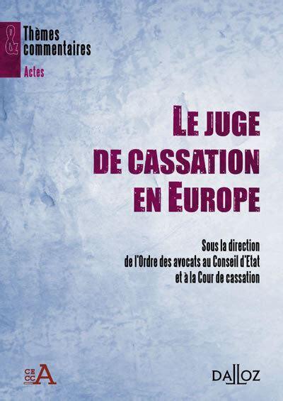 Le Juge De Cassation En Europe Themes Et Commentaires