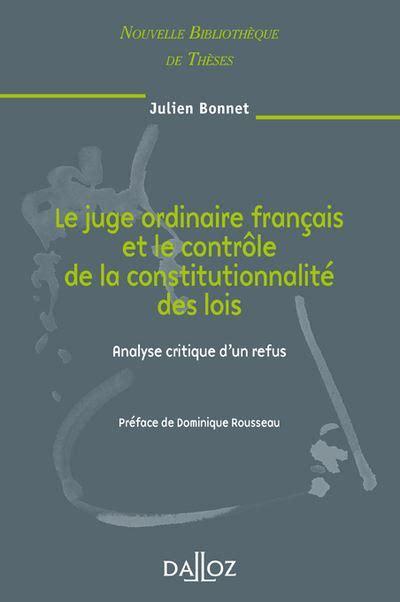 Le Juge Ordinaire Francais Et Le Controle De La Constitutionnalite Des Lois Volume 81 Analyse Critique D Un Refus