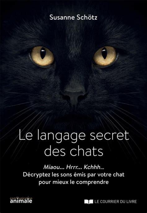 Le Langage Secret Des Chats Le Langage Secret Des Chats