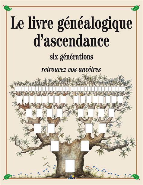 Le Livre Genealogique D Ascendance Six Generations