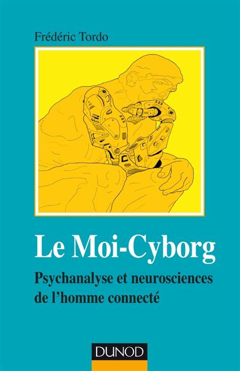 Le MOI-CYBORG. Psychanalyse et neurosciences de l'homme connecté