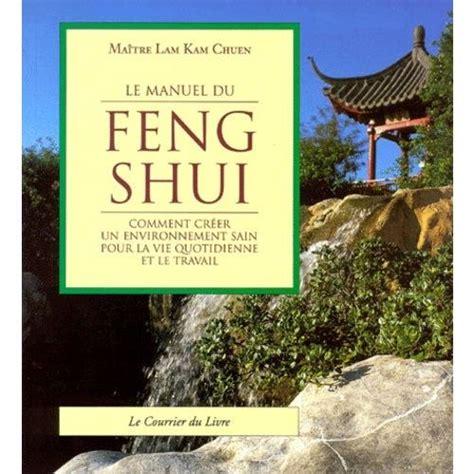 Le Manuel Du Feng Shui Comment Creer Un Environnement Sain Pour La Vie Quotidienne Et Le Travail