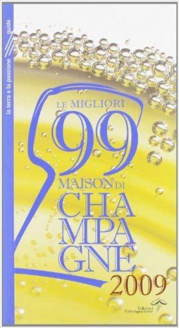 Le Migliori 99 Maison Di Champagne 20182019 Ediz Integrale