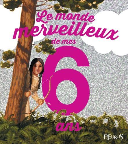 Le Monde Merveilleux De Mes 6 Ans Pour Les Filles