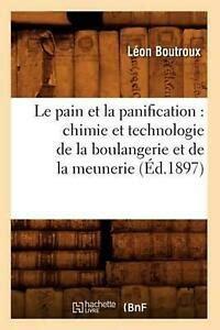 Le Pain Et La Panification Chimie Et Technologie De La Boulangerie Et De La Meunerie 1897
