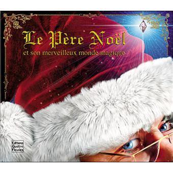 Le Pere Noel Et Son Merveilleux Monde Magique