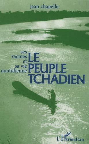 Le Peuple Tchadien Ses Racines Sa Vie Quotidienne Et Ses Combats