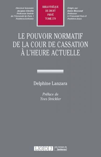 Le Pouvoir Normatif De La Cour De Cassation A Lheure Actuelle Tome 579