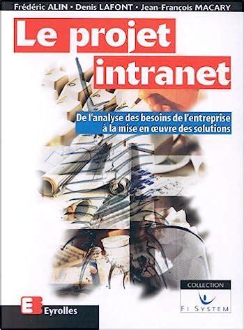 Le Projet Intranet De L Analyse Des Besoins De L Entreprise A La Mise En Oeuvre Des Solutions 2eme Edition