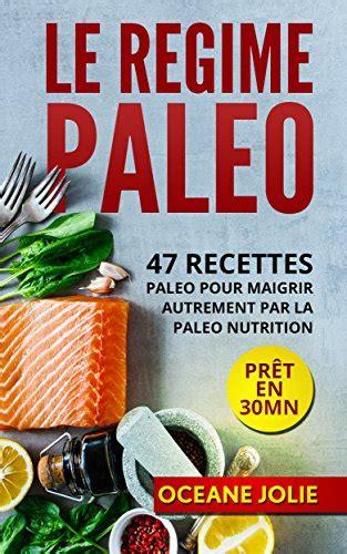 Le Regime Paleo 47 Recettes Paleo Pour Maigrir Autrement Par La Paleo Nutrition 47 Recettes Pour Etre En Bonne Sante T 3