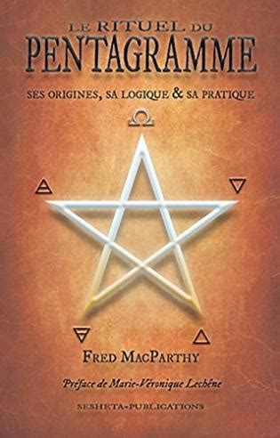 Le Rituel Du Pentagramme Ses Origines Sa Logique Et Sa Pratique