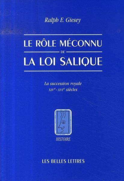 Le Role Meconnu De La Loi Salique La Sucession Royale Xiv Xvi Siecles